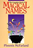 The Complete Book of Magical Names (Llewellyn's Modern Witchcraft Series)