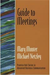 Guide to Meetings (Guide to Business Communication Series) (Prentice-Hall Guides to Advanced Business Communication.) Paperback