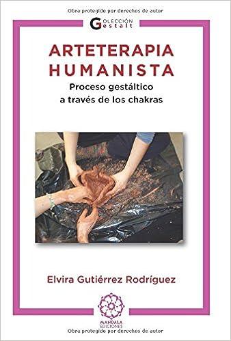 Arteterapia humanista: Proceso gestáltico a través de los chakras (Spanish Edition) (Spanish) Paperback – November 16, 2015