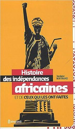 En ligne téléchargement gratuit Histoire des indépendances africaines et de ceux qui les ont faites pdf epub