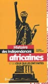 Histoire des indépendances africaines et de ceux qui les ont faites par Bertrand