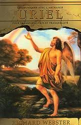Communiquer avec l'archange Uriel : Pour cheminer dans la transformation et la tranquilité