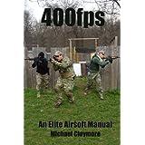 400fps: An Elite Airsoft Manual