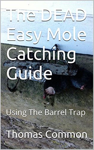 The DEAD Easy Mole Catching Guide: Using The Barrel Trap