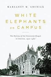 White Elephants on Campus: The Decline of the University Chapel in America, 1920-1960