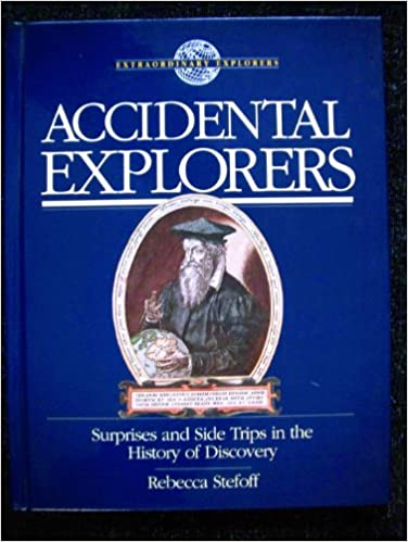 Accidental Explorers: Surprises and Side Trips in the History of Discovery (Extraordinary Explorers)