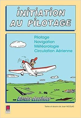 Livres Initiation au pilotage : Pilotage Navigation Météorologie Circulation Aérienne pdf ebook