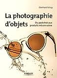 La photographie d'objets: Du packshot aux produits mis en scène.