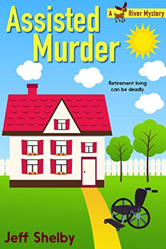 Assisted Murder (A Moose River Mystery Book 6)