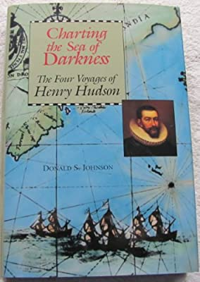 Charting the Sea of Darkness: The Four Voyages of Henry Hudson