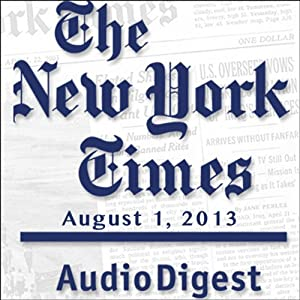 The New York Times Audio Digest, August 01, 2013 Newspaper / Magazine