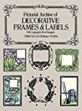 Pictorial Archive of Decorative Frames and Labels, , 0486242773
