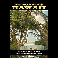 No Worries Hawaii: A Vacation Planning Guide for Kauai, Oahu, Maui, and the Big Island (Trailblazer Travel Books)
