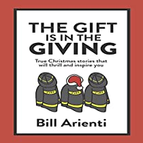 THE GIFT IS IN THE GIVING: TRUE CHRISTMAS STORIES THAT WILL THRILL AND INSPIRE YOU