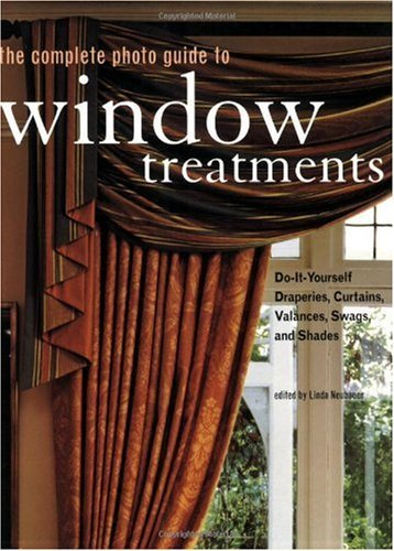 The Complete Photo Guide to Window Treatments: DIY Draperies, Curtains, Valances, Swags, and Shades: Do-it-yourself Draperies, Curtains, Valances, Swags, and ()