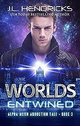 Worlds Entwined: A Scifi Adventure/Romance (Alpha Alien Abduction Tale Book 3)
