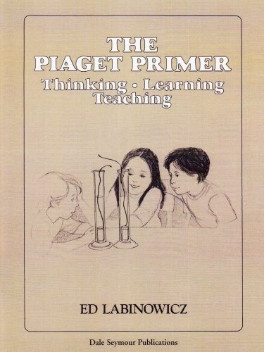 34104 THE PIAGET PRIMER: THINKING, LEARNING, TEACHING...
