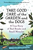 img - for Take Good Care of the Garden and the Dogs: A True Story of Bad Breaks and Small Miracles book / textbook / text book