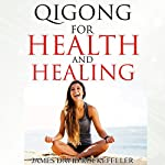 Qigong for Health and Healing | James David Rockefeller