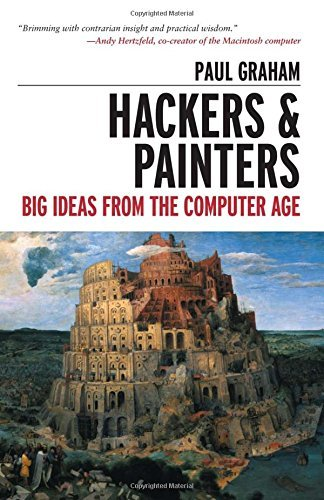Hackers Painters Big Ideas From The Computer Age By Paul Graham