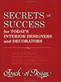 Secrets of Success for Today's Interior Designers and Decorators : Easily Sell the Job, Plan It Correctly and Keep the Customer Coming Back for Repeat Sales, Ramsay, Linda M., 096299183X