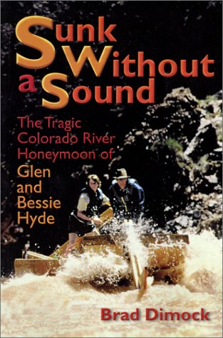 Sunk Without a Sound : The Tragic Colorado River Honeymoon of Glen and Bessie Hyde