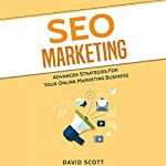 SEO Marketing: Advanced Strategies for Your Online Marketing Business | David Scott