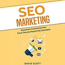SEO Marketing: Advanced Strategies for Your Online Marketing Business Audiobook by David Scott Narrated by Dean Eby