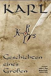 Karl - Geschichten eines Großen: Anthologie zum Karlsjahr