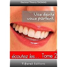 Vos dents vous parlent !   Tome 2: Ecoutez les .... (Une autre vision de la dentisterie t. 3) (French Edition)