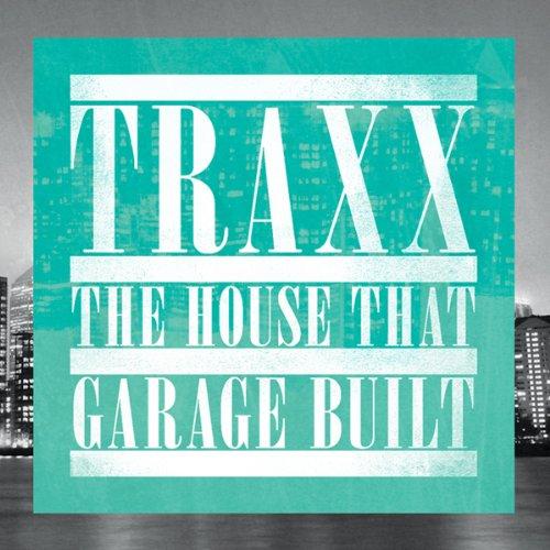 Traxx/the House That Garage Built