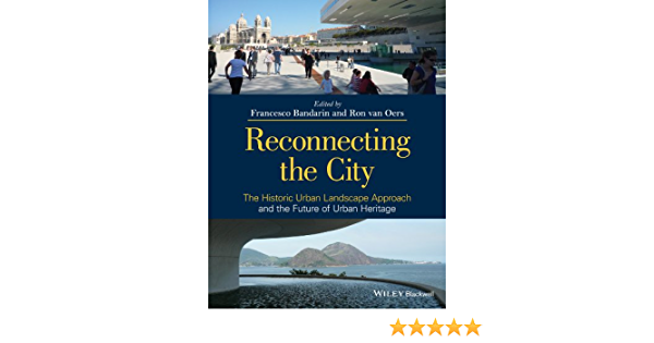 Reconnecting the City: The Historic Urban Landscape Approach ...