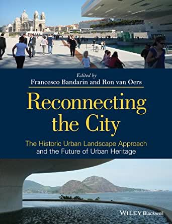 Reconnecting the City: The Historic Urban Landscape Approach and the Future of Urban Heritage (English Edition)