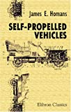 Self-Propelled Vehicles : A Practical Treatise on the Theory, Construction, Operation, Care and Management of All Forms of Automobiles, Homans, James Edward, 1421258633
