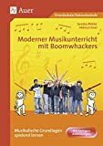 Moderner Musikunterricht mit Boomwhackers: Musikalische Grundlagen spielend lernen   Mit farbigen Abbildungen (1. bis 6. Klasse)