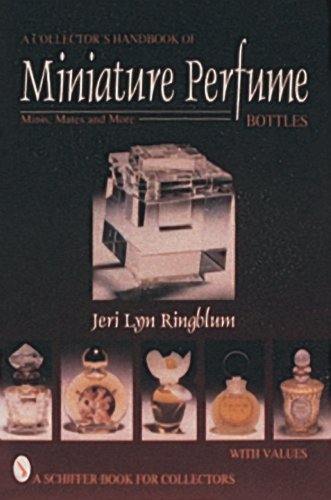 A Collector's Handbook Of Miniature Perfume Bottles  Minis Mates And More  Schiffer Book For Collectors With Value Guide
