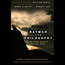 Batman and Philosophy: The Dark Knight of the Soul Audiobook by Mark D. White, Robert Arp Narrated by Mark D. White