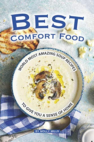 Campbells Soup Magazine - Best Comfort Food: World Most Amazing Soup Recipes to give you a Sense of Home
