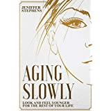 Aging Slowly: Look and Feel Younger for the Rest of Your Life