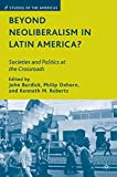 img - for Beyond Neoliberalism in Latin America?: Societies and Politics at the Crossroads (Studies of the Americas) book / textbook / text book