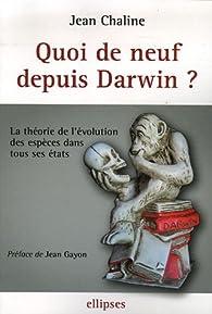 Quoi de neuf depuis Darwin ? : La théorie de l'évolution des espèces dans tous ses états par Jean Chaline