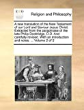 A New Translation of the New Testament of Our Lord and Saviour Jesus Christ Extracted from the Paraphrase of the Late Philip Doddridge, D D and Care, See Notes Multiple Contributors, 1170339603