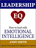 img - for Leadership EQ: How To Lead With Emotional Intelligence (Quick Personal Development Book 1) book / textbook / text book