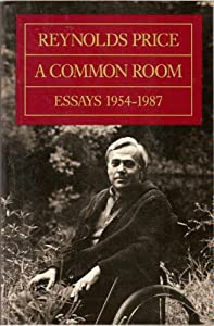 A Common Room, Essays 1954-1987 Reynolds Price