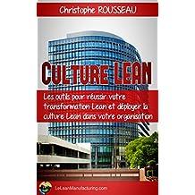 Culture Lean: Les outils pour reussir votre transformation Lean et deployer la culture Lean dans votre organisation (French Edition)
