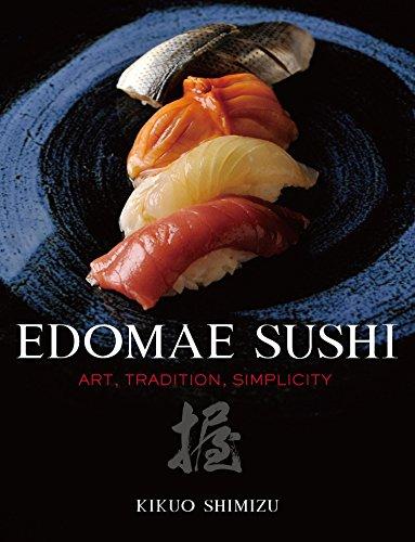 Edomae Sushi: Art, Tradition, Simplicity by Kikuo Shimizu