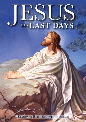 Jesus: His Last Days (Standard Bible Storybook Series) pdf