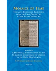 Mosaics of Time, the Latin Chronicle Traditions from the First Century BC to the Sixth Century Ad: Volume I, a Historical Introduction to the Chronicle Genre from Its Origins to the High Middle Ages