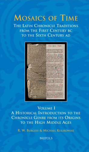 Mosaics of Time, The Latin Chronicle Traditions from the First Century BC to the Sixth Century AD: Volume I, A Historical Introduction to the ... Ages (Studies in the Early Middle Ages)