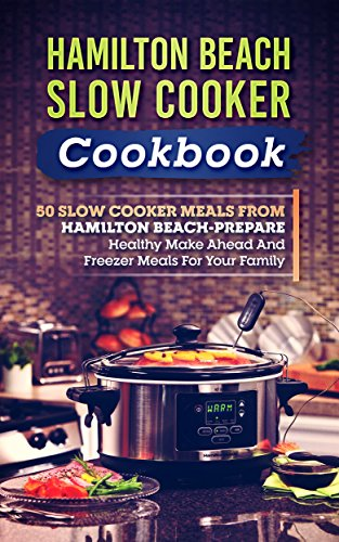 Amazon hamilton beach slow cooker cookbook 50 slow cooker hamilton beach slow cooker cookbook 50 slow cooker meals from hamilton beach prepare healthy fandeluxe Image collections